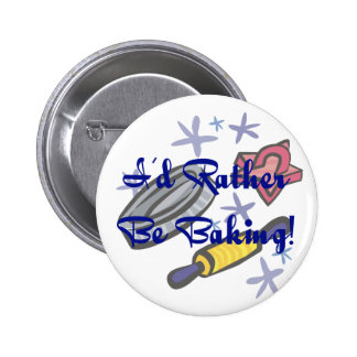 I'd Rather Be Baking Pinback Button