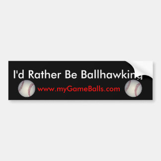 I'd Rather Be Ballhawking Bumper Sticker