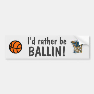 I'd rather be ballin! bumper sticker