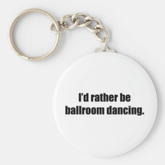 I'd Rather Be Ballroom Dancing Basic Round Button Keychain