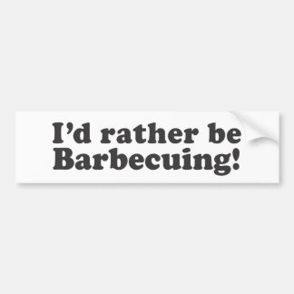 I'd Rather Be Barbecuing! Bumper Sticker