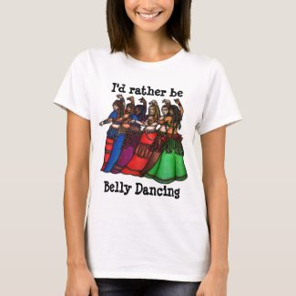I'd rather be Belly Dancing T-Shirt