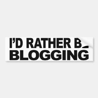 I'd Rather Be Blogging Bumper Sticker