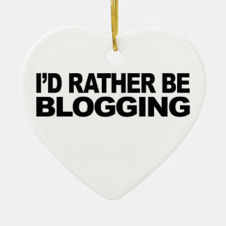 I'd Rather Be Blogging Ceramic Ornament