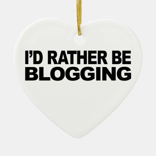 I'd Rather Be Blogging Ceramic Ornament
