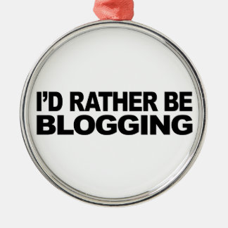 I'd Rather Be Blogging Metal Ornament