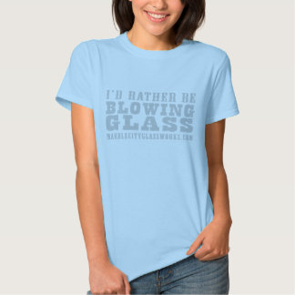 I'd Rather Be Blowing Glass Marble City Glassworks T-shirts