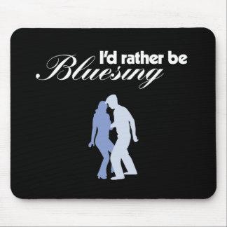 I'd Rather Be Bluesing Mouse Pad