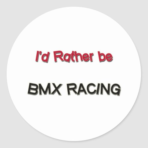 I'd Rather Be Bmx Racing Classic Round Sticker