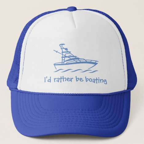 I'd rather be boating. A hat for the sailor.