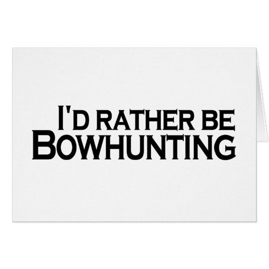 I'D Rather Be Bowhunting Card