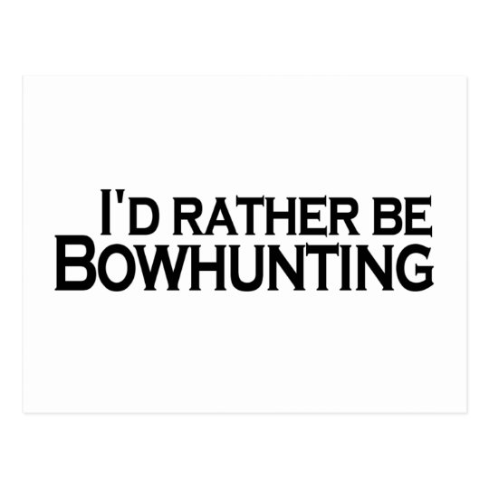 I'D Rather Be Bowhunting Postcard