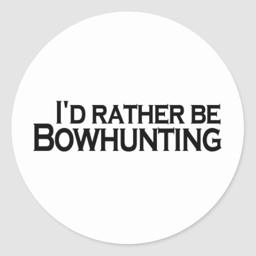 I'D Rather Be Bowhunting Round Stickers