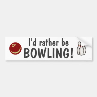I'd rather be bowling! bumper sticker