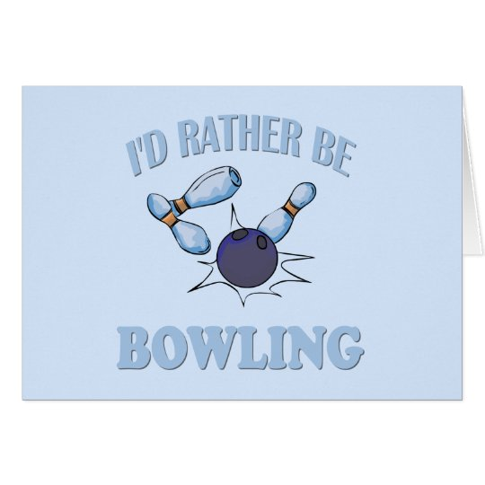 I'd Rather Be Bowling Card