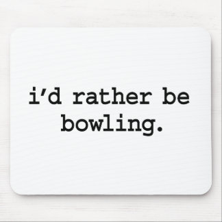 i'd rather be bowling. mouse pad