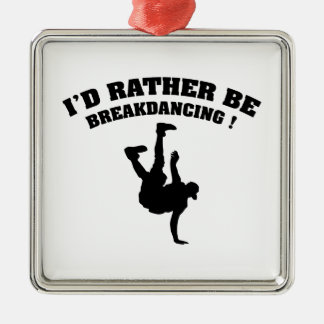 I'd Rather Be Breakdancing Metal Ornament