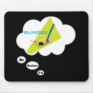 I'd rather be Bungee Jumping Mouse Pad