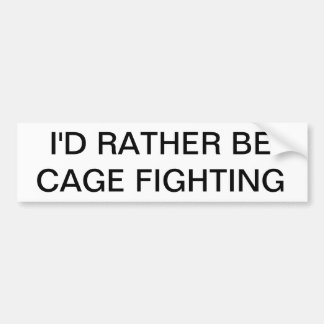I'D RATHER BE CAGE FIGHTING BUMPER STICKERS