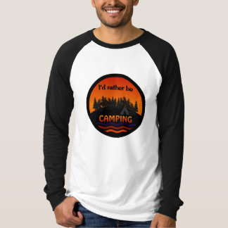 I'd Rather Be Camping shirt - choose style, color