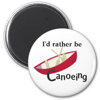I'd Rather Be Canoeing Magnet