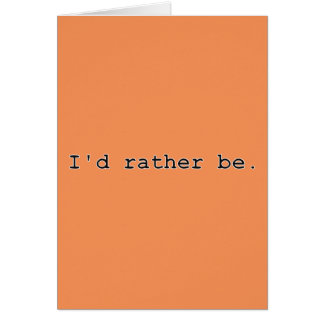 I'd rather be. greeting card