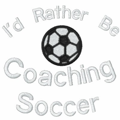 I'd Rather be Coaching Soccer Embroidered Jacket