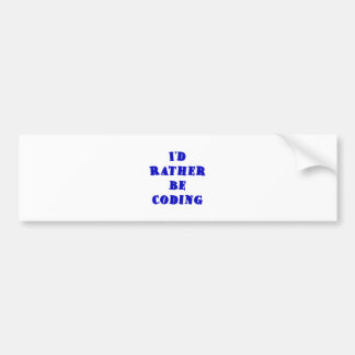 Id Rather be Coding Car Bumper Sticker