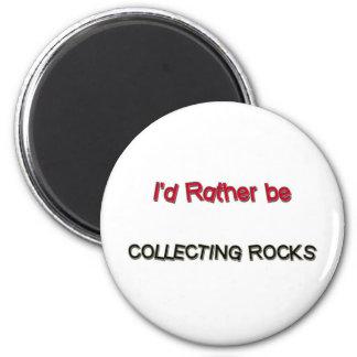 I'd Rather Be Collecting Rocks 2 Inch Round Magnet