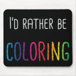 I'd Rather Be Coloring Adult Coloring Books Mouse Pad