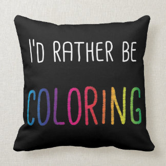 I'd Rather Be Coloring Adult Coloring Books Throw Pillow