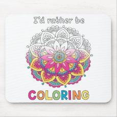 I'd Rather Be Coloring Mandala Mouse Pad