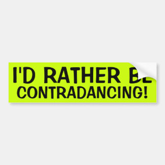 I'D RATHER BE CONTRADANCING! CAR BUMPER STICKER