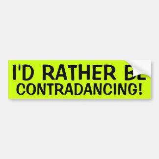 I'D RATHER BE CONTRADANCING! BUMPER STICKER