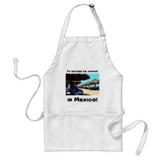 I'd rather be cookin', in Mexico! Adult Apron