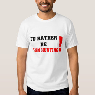 I'd rather be coon hunting tee shirt
