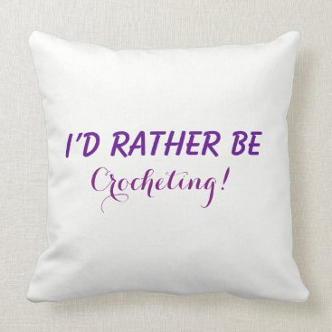 Beach Themed I'd Rather Be Crocheting, Funny Saying Text Custom Throw Pillow