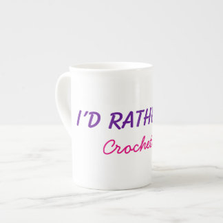I'd Rather Be Crocheting Funny Words Text Custom Tea Cup