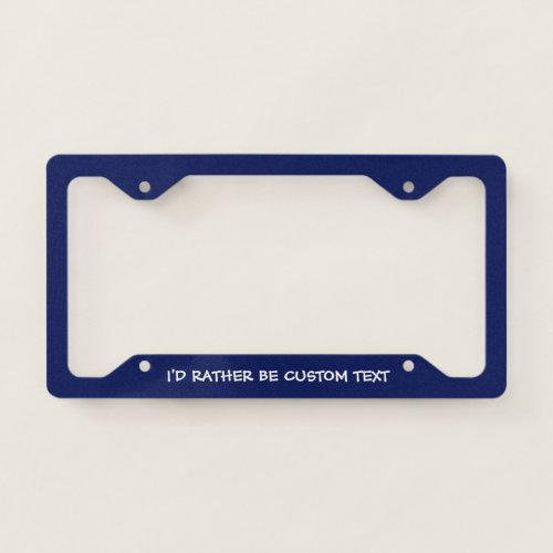 Id Rather Be ____ Custom Hobby License Plate Frame