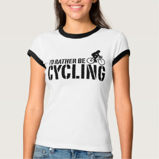 I'd Rather Be Cycling (female) T-Shirt