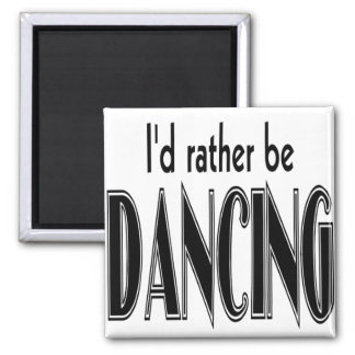 I'D RATHER BE DANCING 2 INCH SQUARE MAGNET