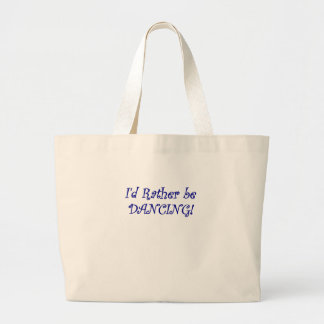 Id Rather be Dancing Bag