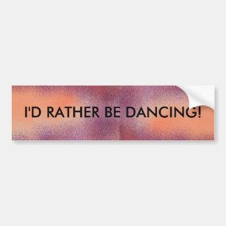 I'd Rather Be Dancing - bumper sticker