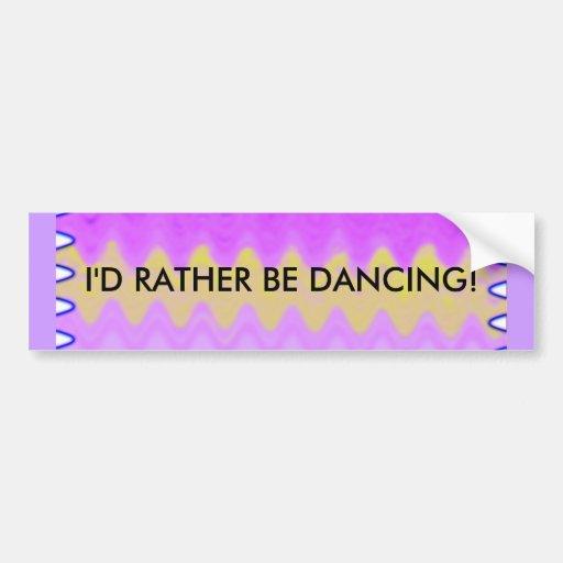 I'd Rather Be Dancing - bumper sticker Car Bumper Sticker