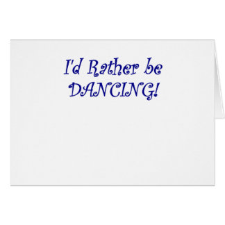 Id Rather be Dancing Card