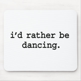 i'd rather be dancing. mouse pad