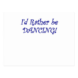 Id Rather be Dancing Postcard