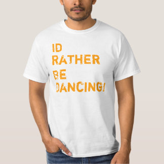 Id Rather Be Dancing! T-Shirt