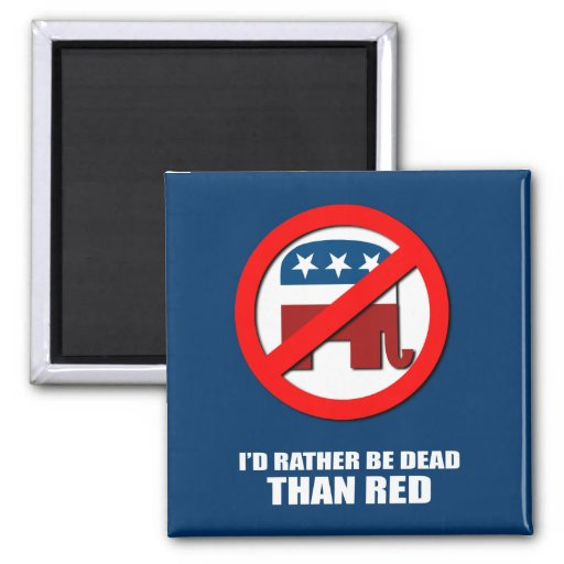 I'd rather be dead than red magnets