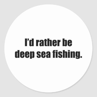 I'd Rather Be Deep Sea Fishing Classic Round Sticker